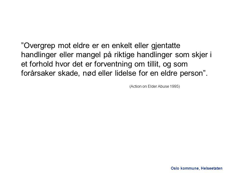 """Oslo kommune, Helseetaten """"Overgrep mot eldre er en enkelt eller gjentatte handlinger eller mangel på riktige handlinger som skjer i et forhold hvor d"""