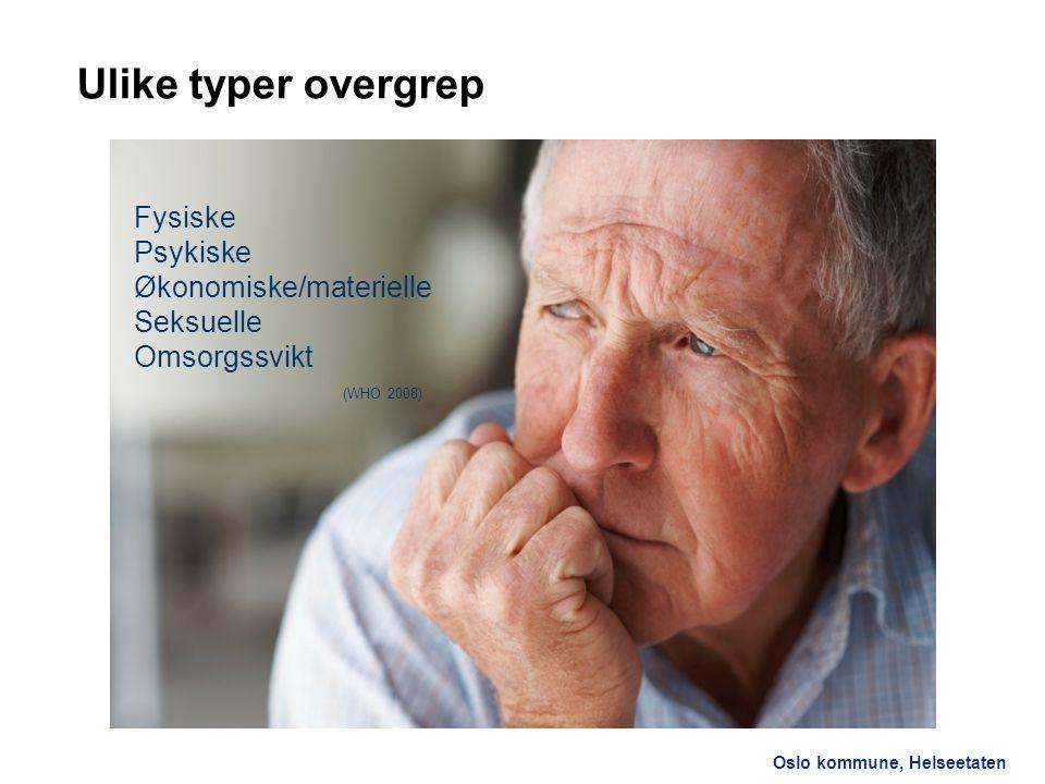 Oslo kommune, Helseetaten Ulike typer overgrep Fysiske Psykiske Økonomiske/materielle Seksuelle Omsorgssvikt (WHO 2008)