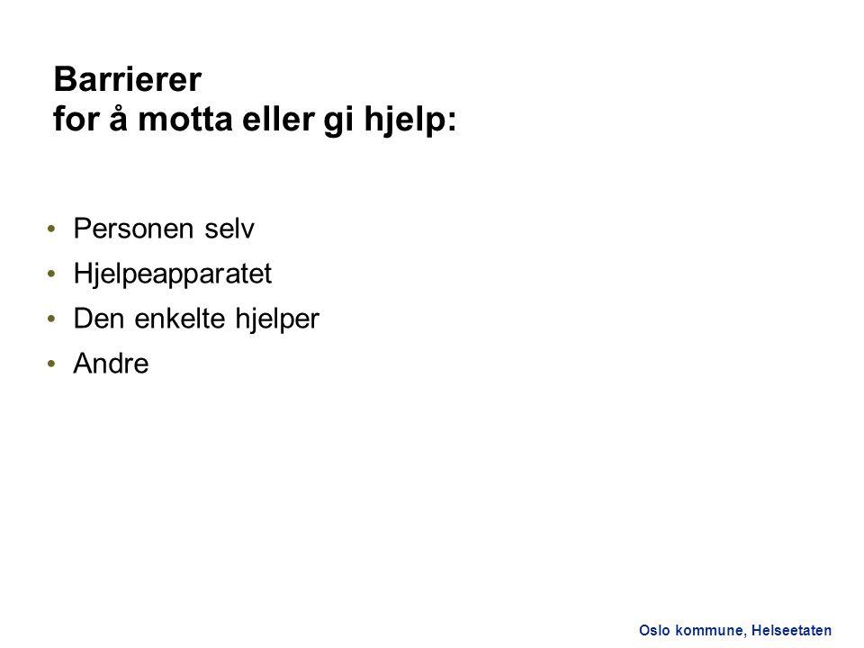 Oslo kommune, Helseetaten Barrierer for å motta eller gi hjelp: Personen selv Hjelpeapparatet Den enkelte hjelper Andre