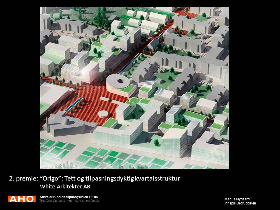 "Arkitektur- og designhøgskolen i Oslo The Oslo School of Architecture and Design Marius Nygaard : Innspill Groruddalen 2. premie: ""Origo"": Tett og til"