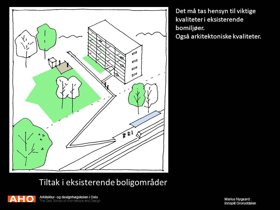 Arkitektur- og designhøgskolen i Oslo The Oslo School of Architecture and Design Marius Nygaard : Innspill Groruddalen Tiltak i eksisterende boligområ