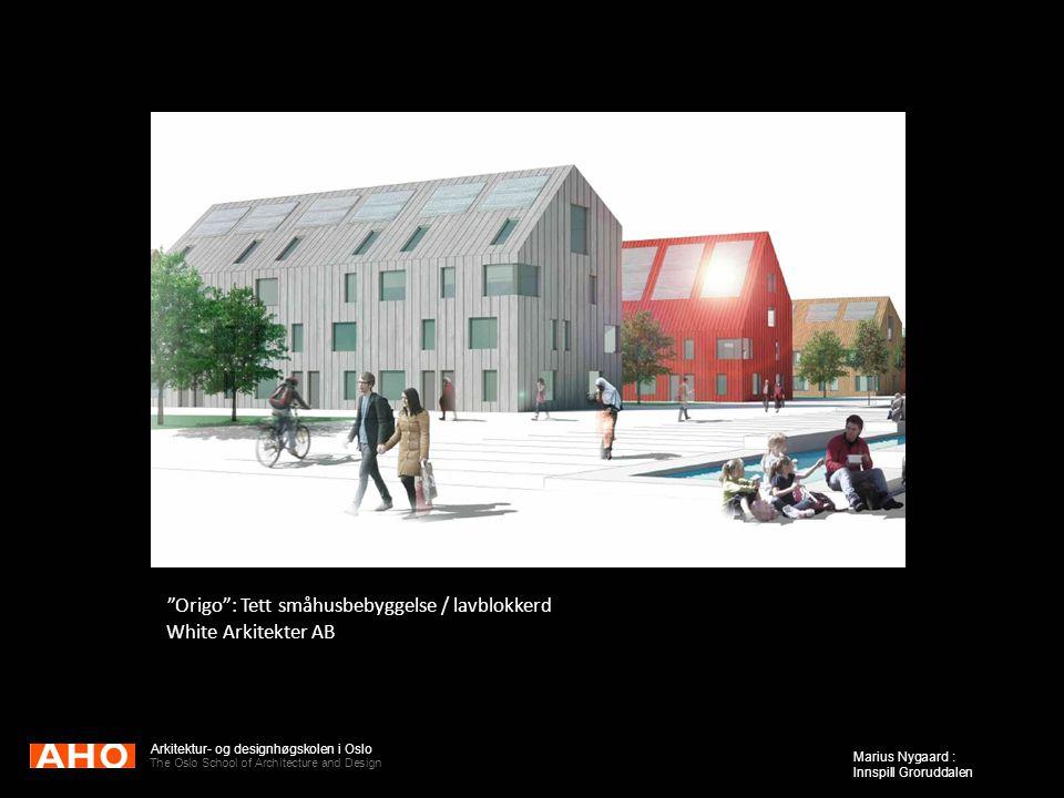 "Arkitektur- og designhøgskolen i Oslo The Oslo School of Architecture and Design Marius Nygaard : Innspill Groruddalen ""Origo"": Tett småhusbebyggelse"