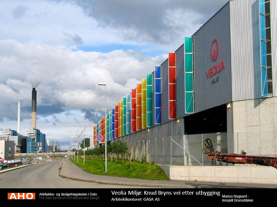 Arkitektur- og designhøgskolen i Oslo The Oslo School of Architecture and Design Marius Nygaard : Innspill Groruddalen Veolia Miljø: Knud Bryns vei et