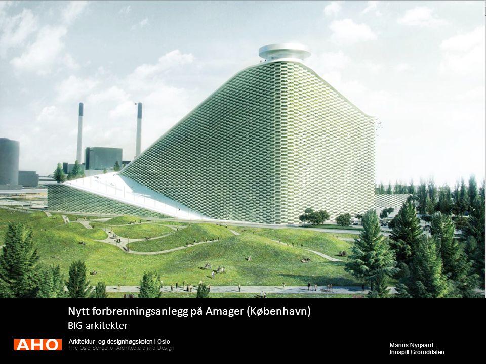 Arkitektur- og designhøgskolen i Oslo The Oslo School of Architecture and Design Marius Nygaard : Innspill Groruddalen Nytt forbrenningsanlegg på Amag