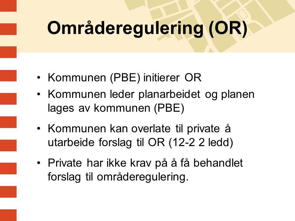 Områderegulering (OR) Kommunen (PBE) initierer OR Kommunen leder planarbeidet og planen lages av kommunen (PBE) Kommunen kan overlate til private å ut
