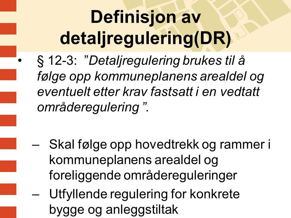 """Definisjon av detaljregulering(DR) § 12-3: """"Detaljregulering brukes til å følge opp kommuneplanens arealdel og eventuelt etter krav fastsatt i en vedt"""