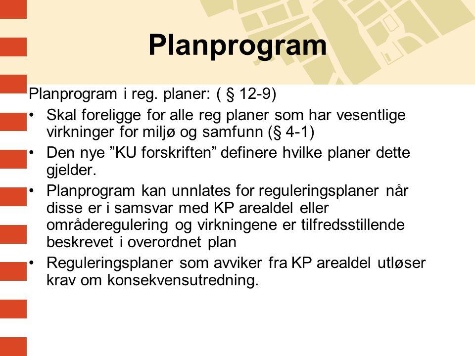 Planprogram Planprogram i reg. planer: ( § 12-9) Skal foreligge for alle reg planer som har vesentlige virkninger for miljø og samfunn (§ 4-1) Den nye
