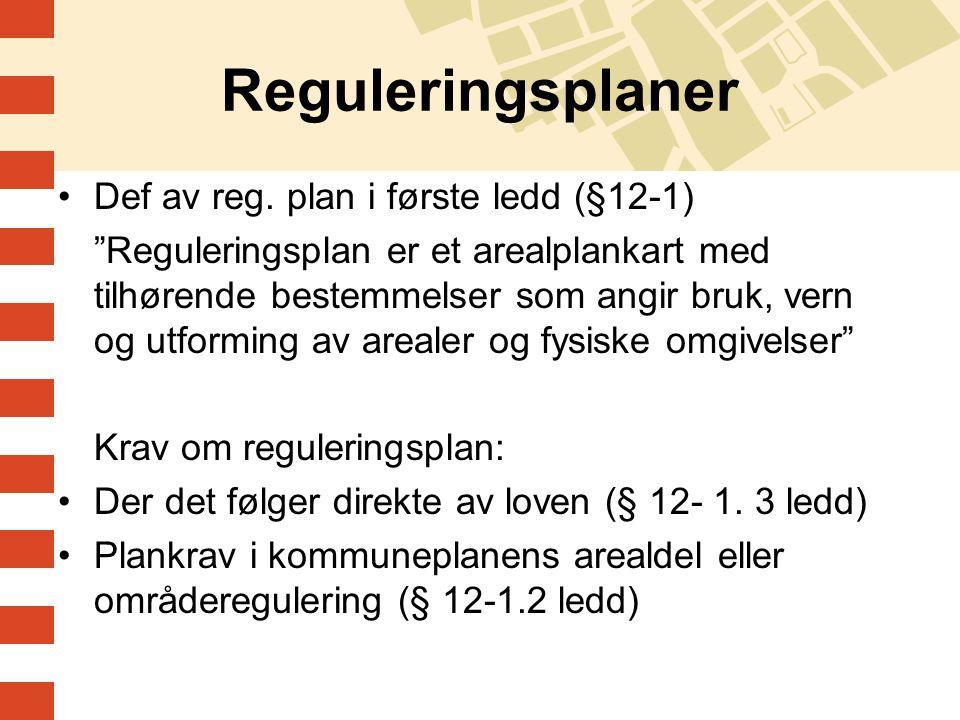 """Reguleringsplaner Def av reg. plan i første ledd (§12-1) """"Reguleringsplan er et arealplankart med tilhørende bestemmelser som angir bruk, vern og utfo"""