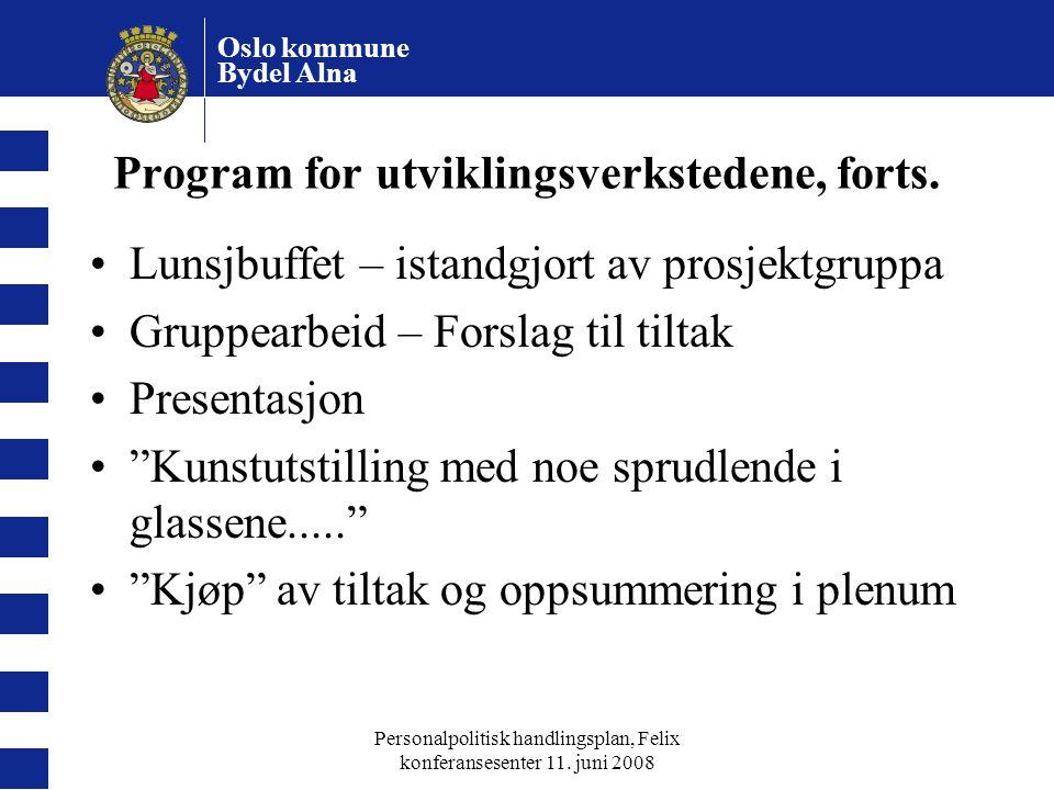 Oslo kommune Bydel Alna Personalpolitisk handlingsplan, Felix konferansesenter 11. juni 2008 Program for utviklingsverkstedene, forts. Lunsjbuffet – i