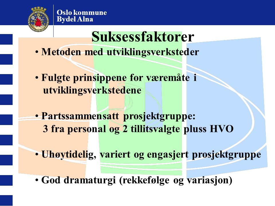 Oslo kommune Bydel Alna Suksessfaktorer Metoden med utviklingsverksteder Fulgte prinsippene for væremåte i utviklingsverkstedene Partssammensatt prosj