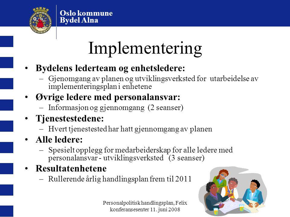 Oslo kommune Bydel Alna Personalpolitisk handlingsplan, Felix konferansesenter 11. juni 2008 Implementering Bydelens lederteam og enhetsledere: –Gjeno