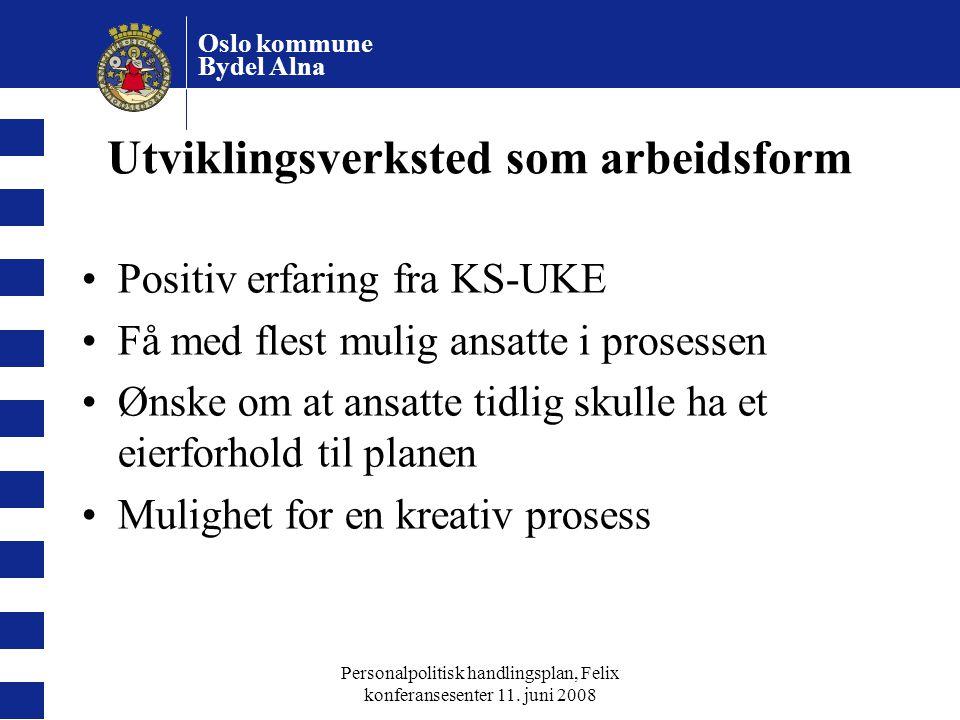 Oslo kommune Bydel Alna Personalpolitisk handlingsplan, Felix konferansesenter 11. juni 2008 Utviklingsverksted som arbeidsform Positiv erfaring fra K
