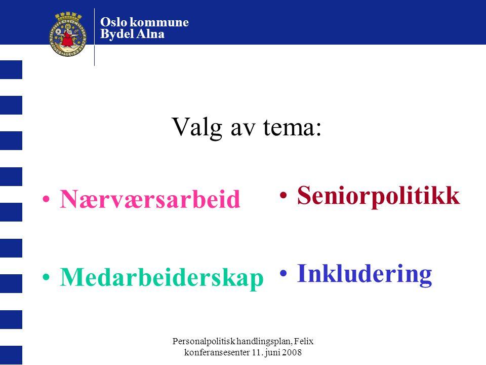 Oslo kommune Bydel Alna Personalpolitisk handlingsplan, Felix konferansesenter 11. juni 2008 Valg av tema: Nærværsarbeid Medarbeiderskap Seniorpolitik