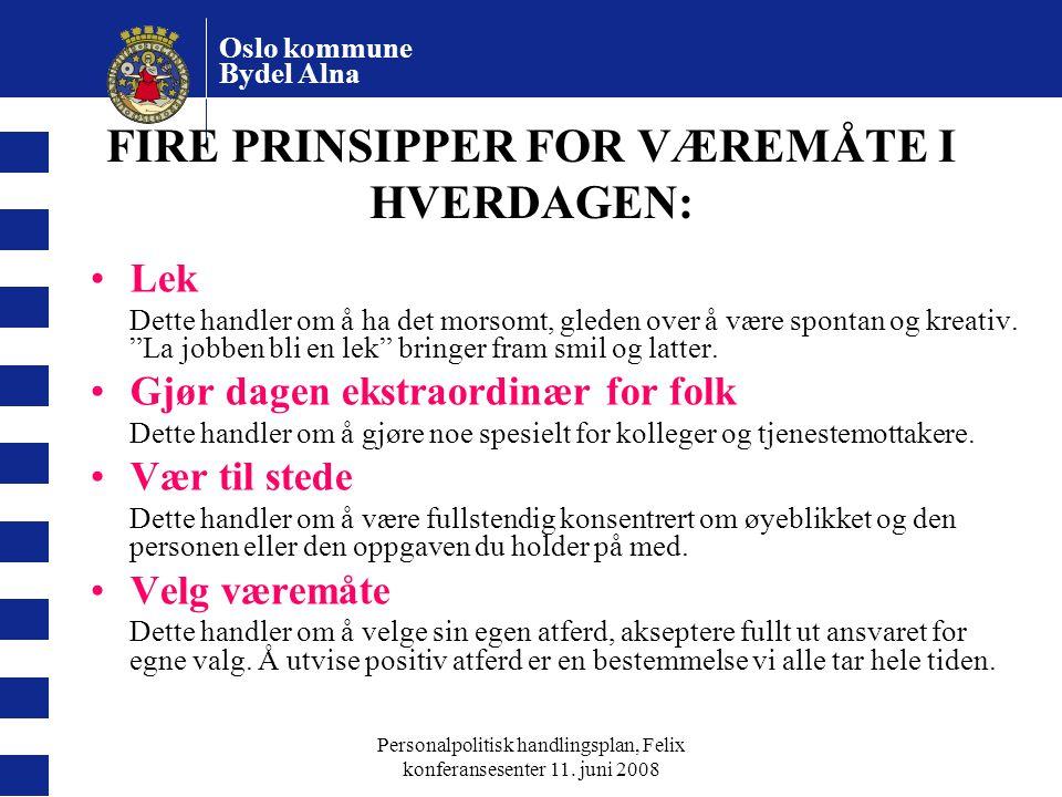 Oslo kommune Bydel Alna Personalpolitisk handlingsplan, Felix konferansesenter 11. juni 2008 FIRE PRINSIPPER FOR VÆREMÅTE I HVERDAGEN: Lek Dette handl