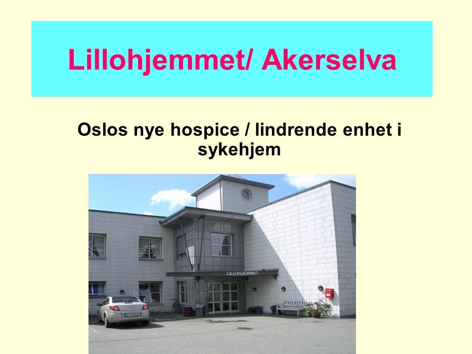 Lillohjemmet/ Akerselva Oslos nye hospice / lindrende enhet i sykehjem