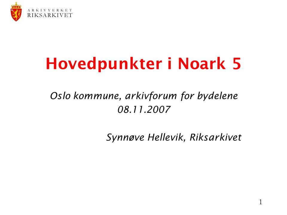 1 Hovedpunkter i Noark 5 Oslo kommune, arkivforum for bydelene 08.11.2007 Synnøve Hellevik, Riksarkivet