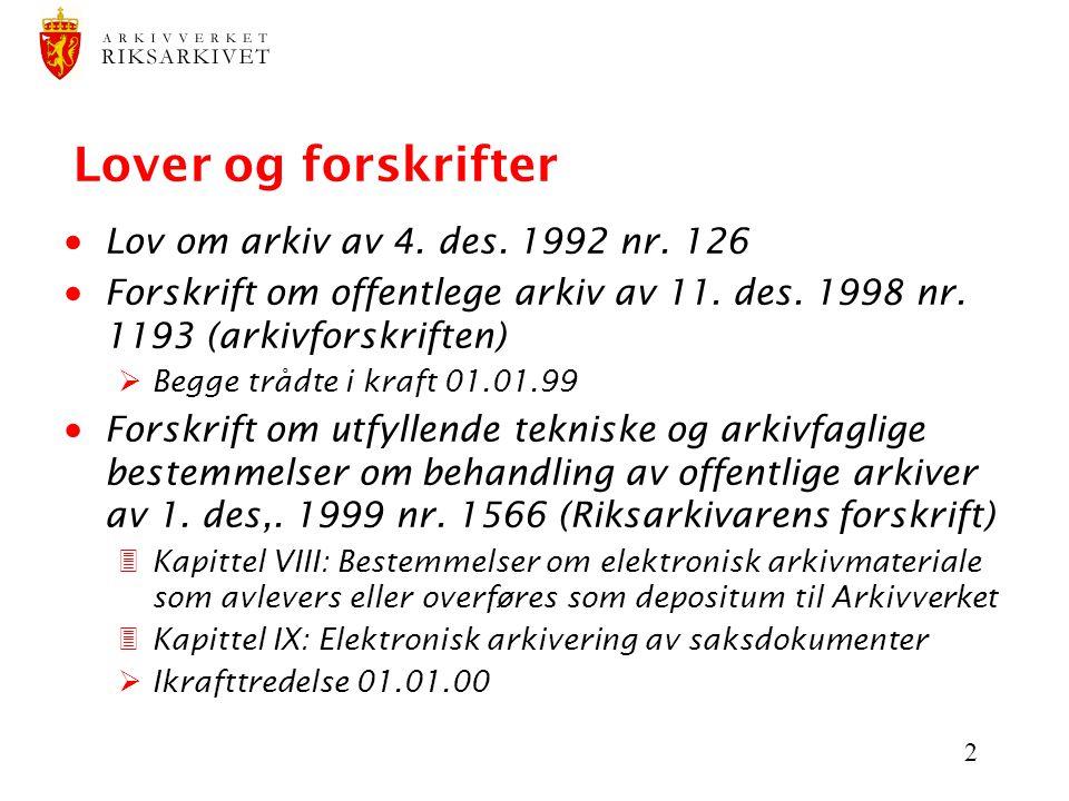 2 Lover og forskrifter  Lov om arkiv av 4. des. 1992 nr. 126  Forskrift om offentlege arkiv av 11. des. 1998 nr. 1193 (arkivforskriften)  Begge trå