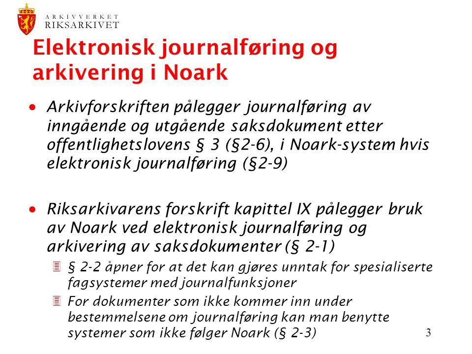 3 Elektronisk journalføring og arkivering i Noark  Arkivforskriften pålegger journalføring av inngående og utgående saksdokument etter offentlighetsl