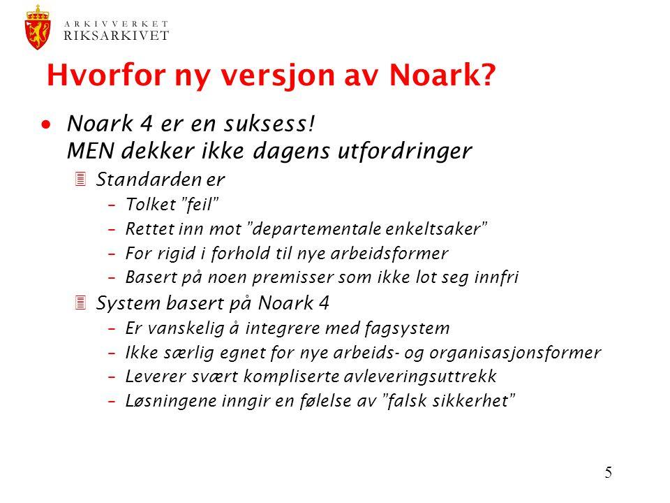 """5 Hvorfor ny versjon av Noark?  Noark 4 er en suksess! MEN dekker ikke dagens utfordringer 3Standarden er –Tolket """"feil"""" –Rettet inn mot """"departement"""