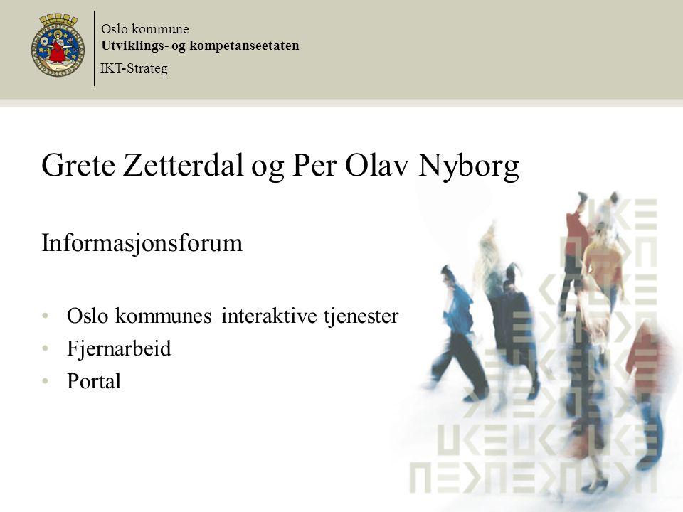 Grete Zetterdal og Per Olav Nyborg Informasjonsforum Oslo kommunes interaktive tjenester Fjernarbeid Portal Oslo kommune Utviklings- og kompetanseetaten IKT-Strateg