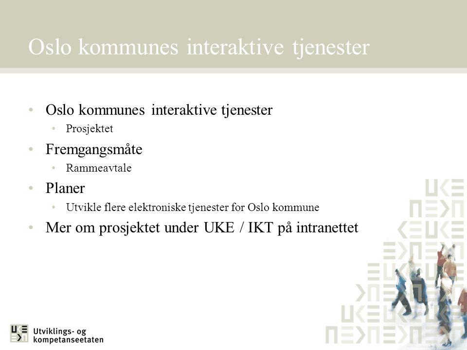 Oslo kommunes interaktive tjenester Prosjektet Fremgangsmåte Rammeavtale Planer Utvikle flere elektroniske tjenester for Oslo kommune Mer om prosjekte