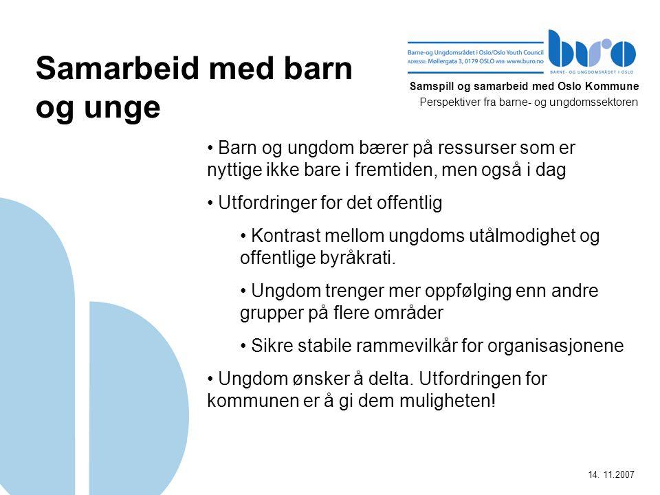Samspill og samarbeid med Oslo Kommune Perspektiver fra barne- og ungdomssektoren 14. 11.2007 Samarbeid med barn og unge Barn og ungdom bærer på ressu