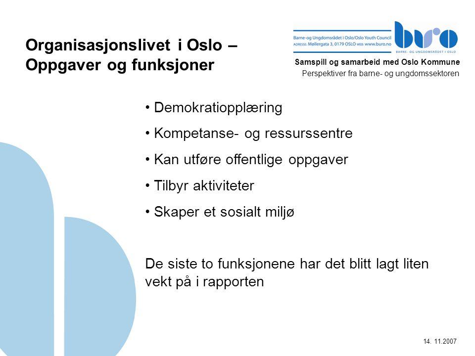 Samspill og samarbeid med Oslo Kommune Perspektiver fra barne- og ungdomssektoren 14. 11.2007 Organisasjonslivet i Oslo – Oppgaver og funksjoner Demok