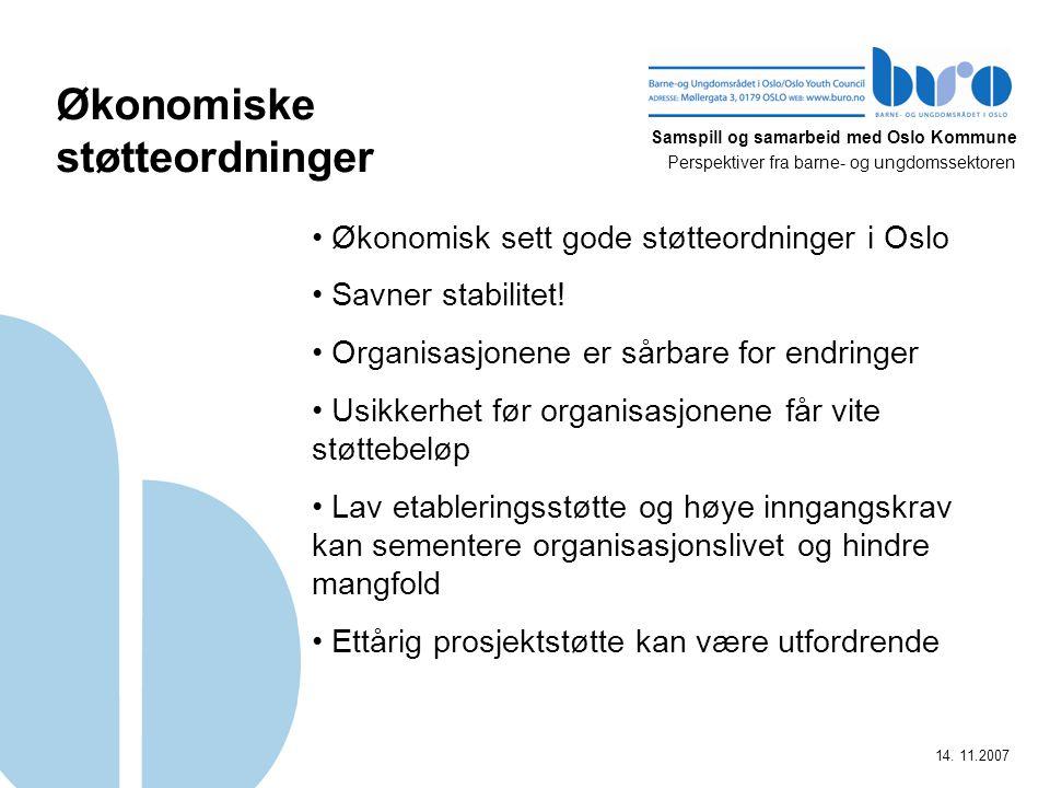 Samspill og samarbeid med Oslo Kommune Perspektiver fra barne- og ungdomssektoren 14. 11.2007 Økonomiske støtteordninger Økonomisk sett gode støtteord