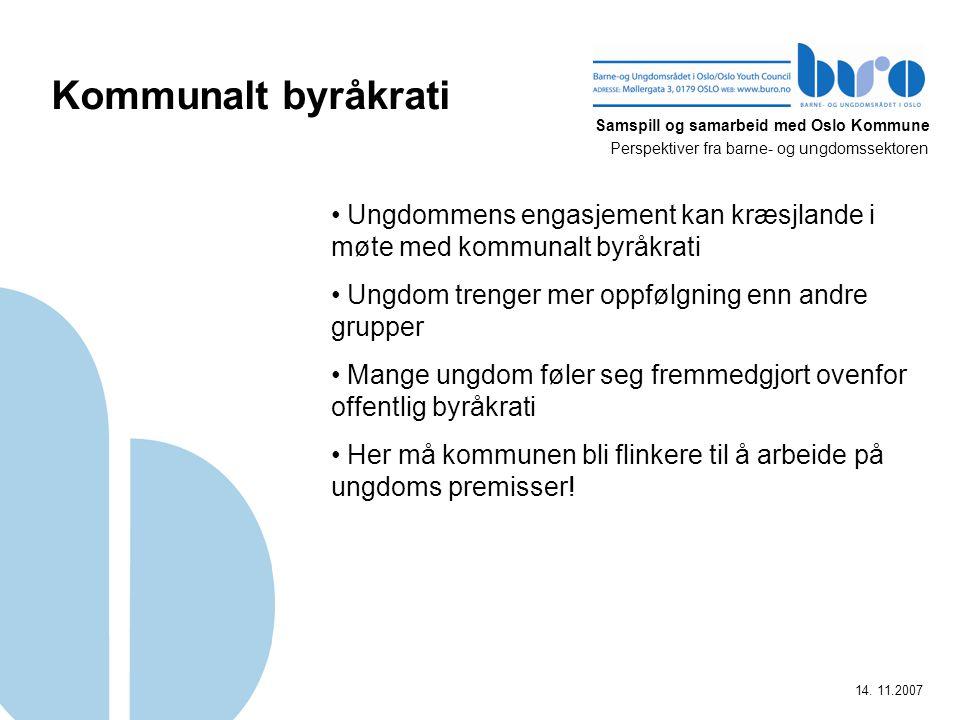 Samspill og samarbeid med Oslo Kommune Perspektiver fra barne- og ungdomssektoren 14. 11.2007 Kommunalt byråkrati Ungdommens engasjement kan kræsjland
