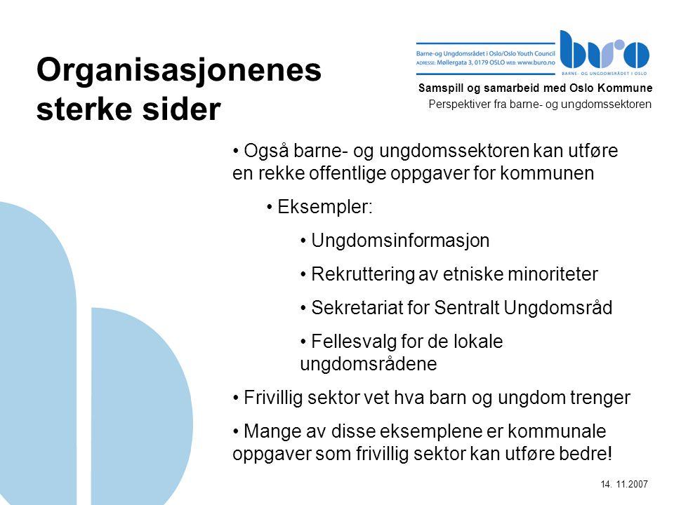 Samspill og samarbeid med Oslo Kommune Perspektiver fra barne- og ungdomssektoren 14. 11.2007 Organisasjonenes sterke sider Også barne- og ungdomssekt
