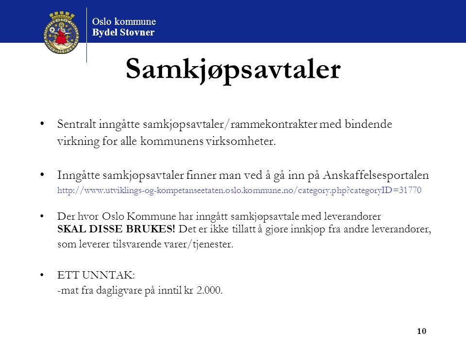 Oslo kommune Bydel Stovner 10 Samkjøpsavtaler Sentralt inngåtte samkjøpsavtaler/rammekontrakter med bindende virkning for alle kommunens virksomheter.