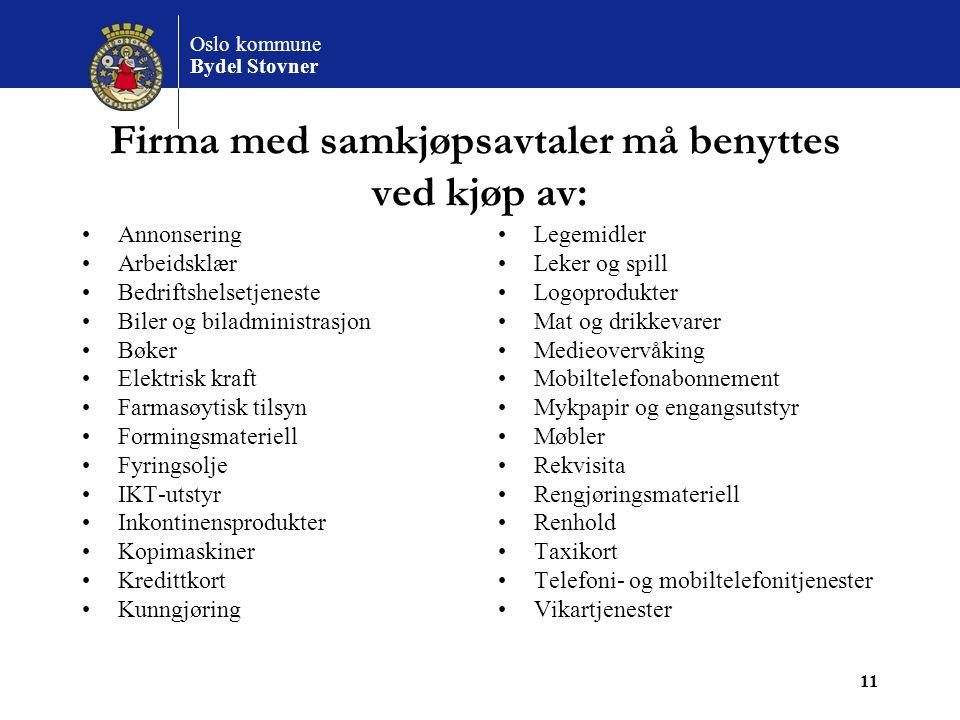 Oslo kommune Bydel Stovner 11 Firma med samkjøpsavtaler må benyttes ved kjøp av: Annonsering Arbeidsklær Bedriftshelsetjeneste Biler og biladministras