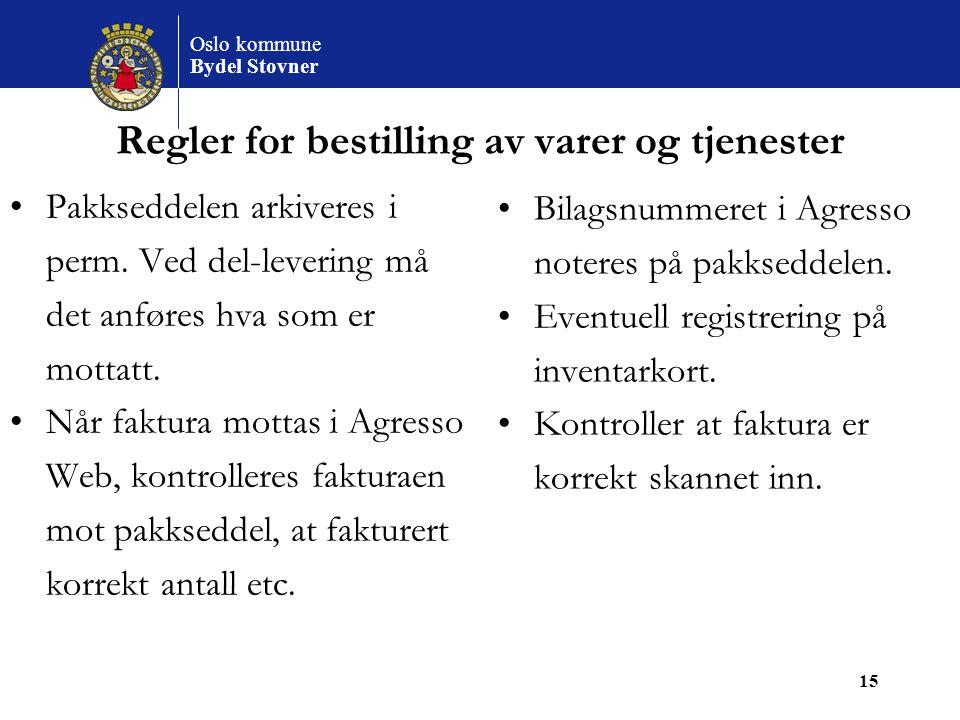 Oslo kommune Bydel Stovner 15 Regler for bestilling av varer og tjenester Pakkseddelen arkiveres i perm. Ved del-levering må det anføres hva som er mo