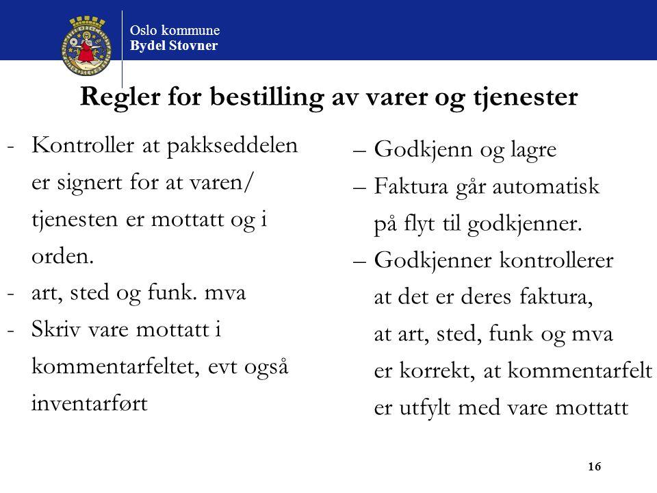 Oslo kommune Bydel Stovner 16 Regler for bestilling av varer og tjenester -Kontroller at pakkseddelen er signert for at varen/ tjenesten er mottatt og