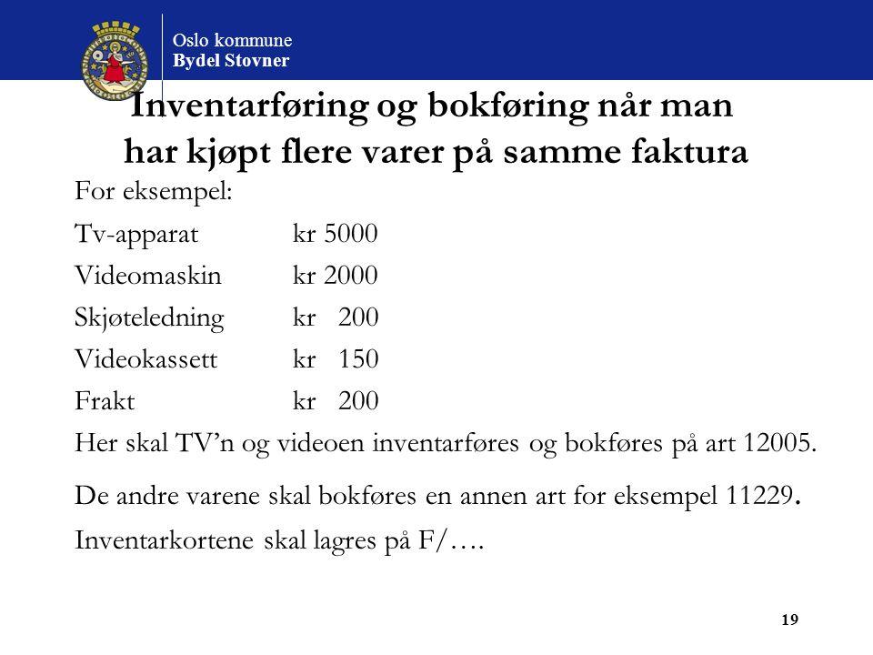 Oslo kommune Bydel Stovner 19 Inventarføring og bokføring når man har kjøpt flere varer på samme faktura For eksempel: Tv-apparatkr 5000 Videomaskinkr
