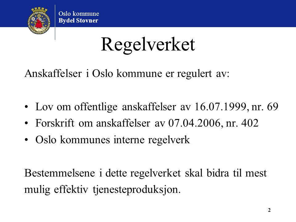 Oslo kommune Bydel Stovner 2 Regelverket Anskaffelser i Oslo kommune er regulert av: Lov om offentlige anskaffelser av 16.07.1999, nr. 69 Forskrift om