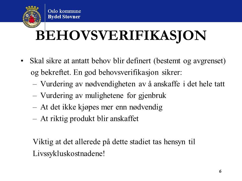 Oslo kommune Bydel Stovner 6 BEHOVSVERIFIKASJON Skal sikre at antatt behov blir definert (bestemt og avgrenset) og bekreftet. En god behovsverifikasjo