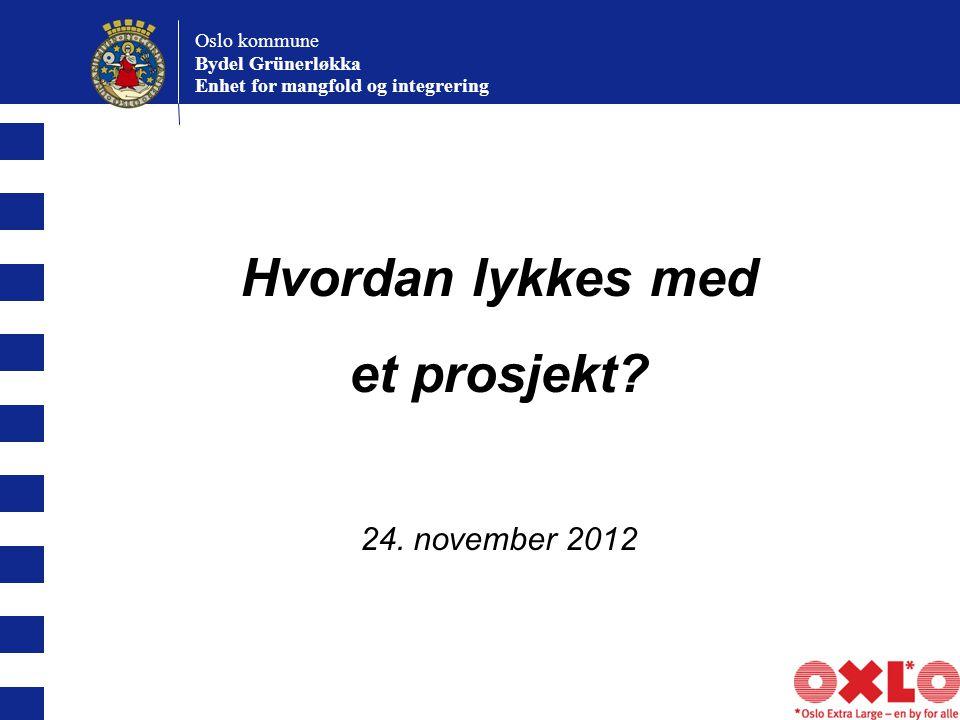 Oslo kommune Bydel Grünerløkka Enhet for mangfold og integrering Hvordan lykkes med et prosjekt.