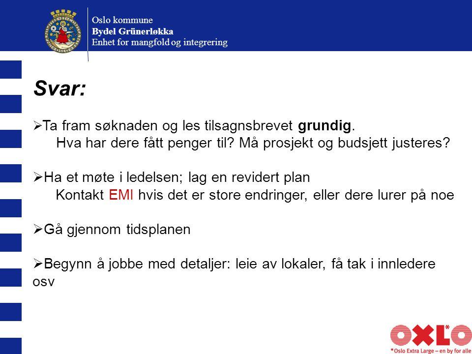 Oslo kommune Bydel Grünerløkka Enhet for mangfold og integrering Svar:  Ta fram søknaden og les tilsagnsbrevet grundig.