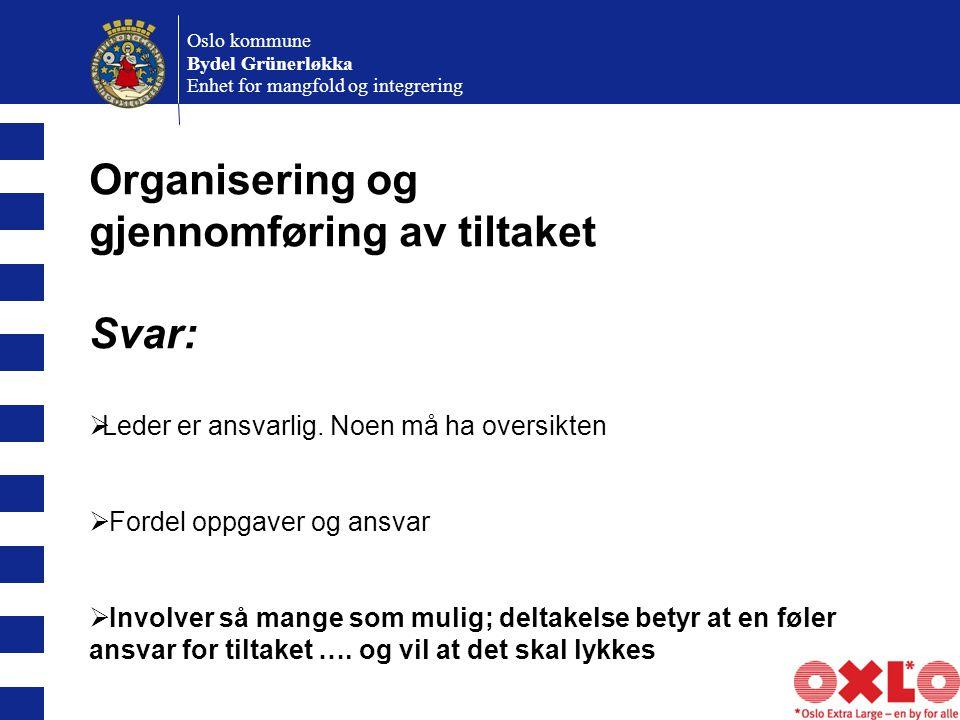 Oslo kommune Bydel Grünerløkka Enhet for mangfold og integrering Organisering og gjennomføring av tiltaket Svar:  Leder er ansvarlig.
