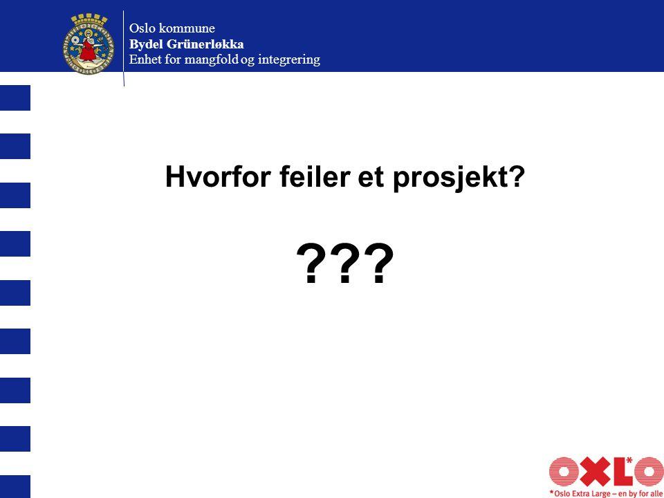 Oslo kommune Bydel Grünerløkka Enhet for mangfold og integrering Hvorfor feiler et prosjekt? ???