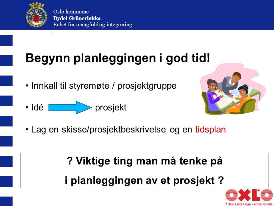Oslo kommune Bydel Grünerløkka Enhet for mangfold og integrering Begynn planleggingen i god tid.