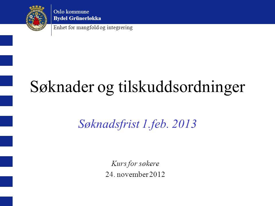 Oslo kommune Bydel Grünerløkka Enhet for mangfold og integrering Søknader og tilskuddsordninger Søknadsfrist 1.feb. 2013 Kurs for søkere 24. november