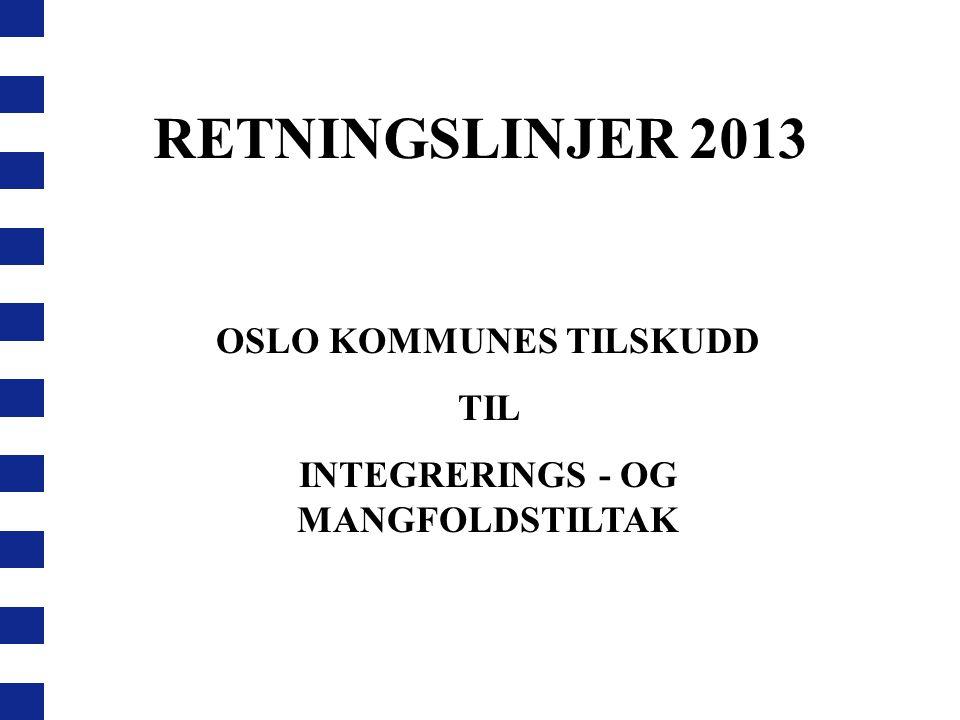 RETNINGSLINJER 2013 OSLO KOMMUNES TILSKUDD TIL INTEGRERINGS - OG MANGFOLDSTILTAK