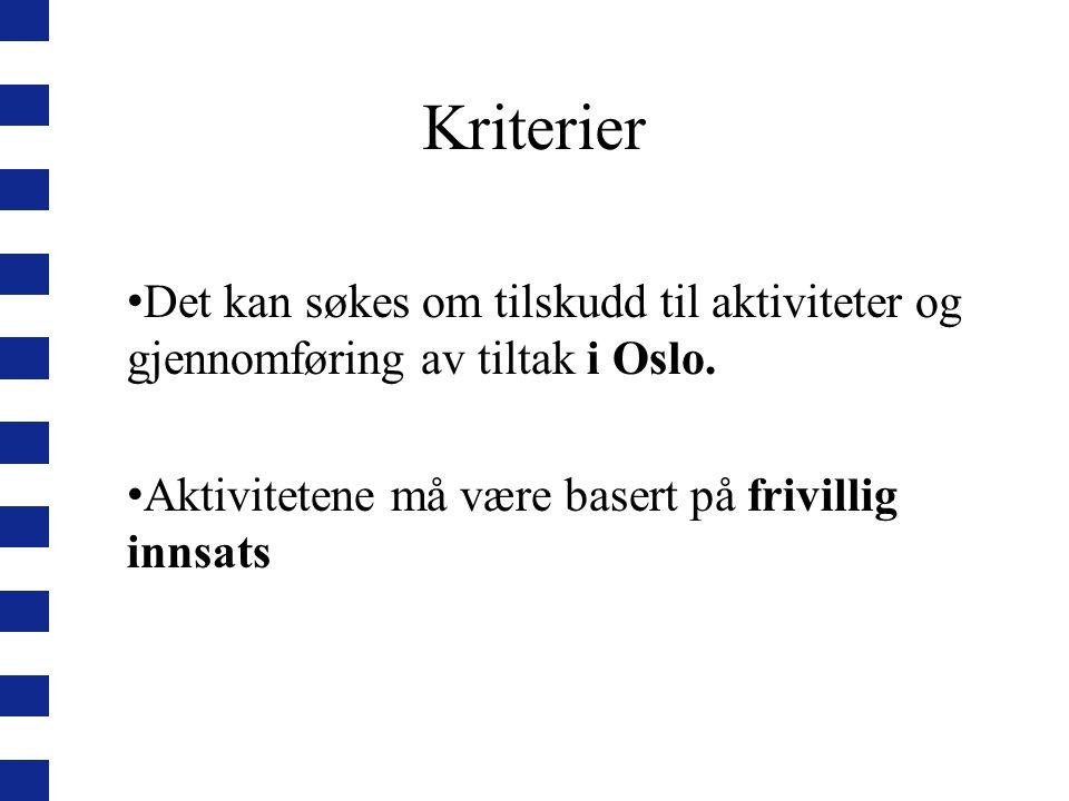 Kriterier Det kan søkes om tilskudd til aktiviteter og gjennomføring av tiltak i Oslo. Aktivitetene må være basert på frivillig innsats