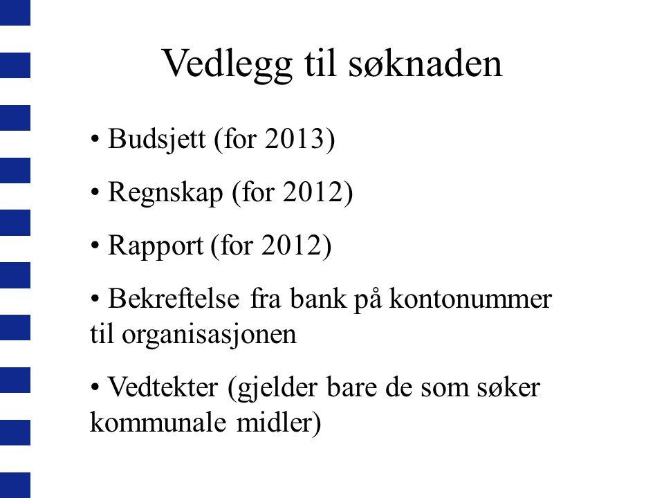 Vedlegg til søknaden Budsjett (for 2013) Regnskap (for 2012) Rapport (for 2012) Bekreftelse fra bank på kontonummer til organisasjonen Vedtekter (gjelder bare de som søker kommunale midler)