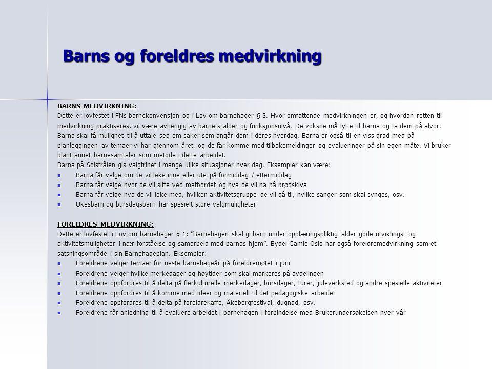 Barns og foreldres medvirkning BARNS MEDVIRKNING: Dette er lovfestet i FNs barnekonvensjon og i Lov om barnehager § 3.