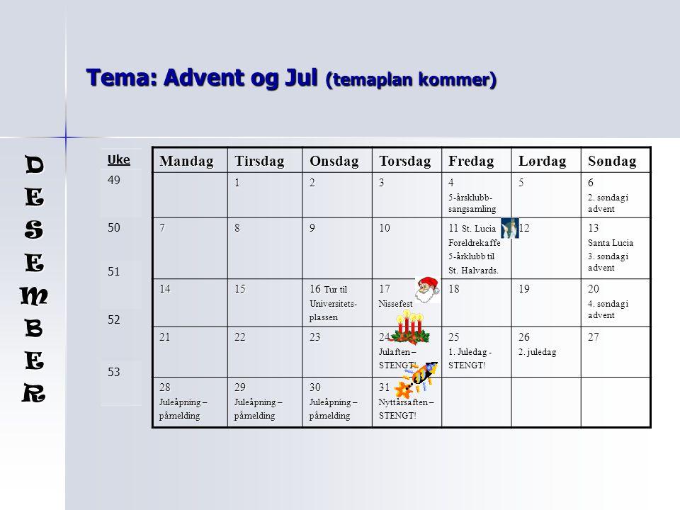 Tema: Advent og Jul (temaplan kommer) MandagTirsdagOnsdagTorsdagFredagLørdagSøndag 1234 5-årsklubb- sangsamling 56 2. søndag i advent 78910 11 St. Luc