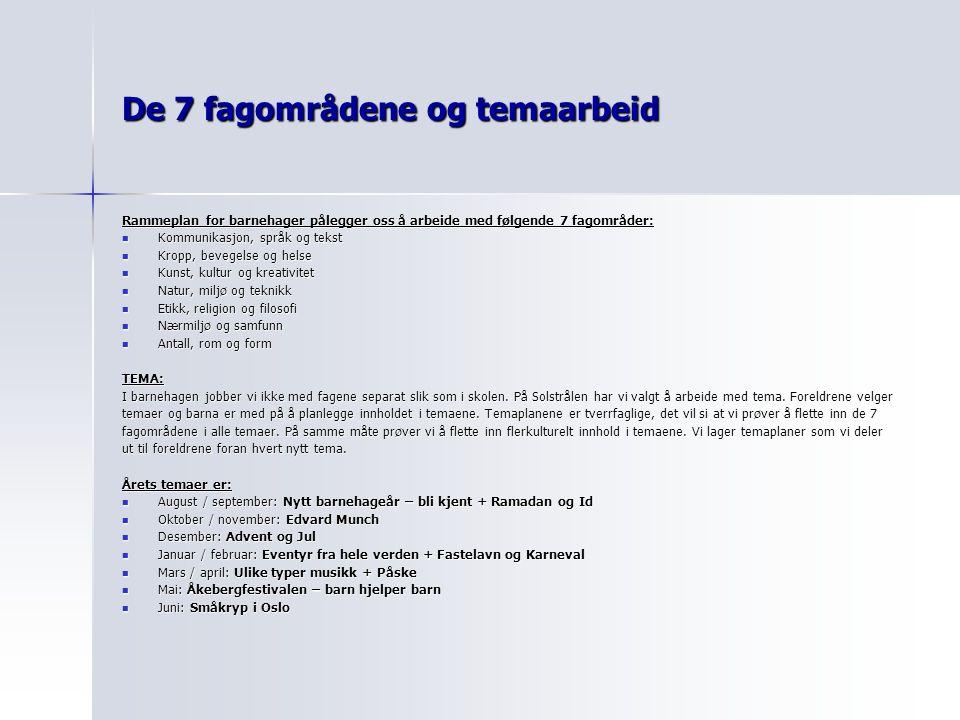 De 7 fagområdene og temaarbeid Rammeplan for barnehager pålegger oss å arbeide med følgende 7 fagområder: Kommunikasjon, språk og tekst Kommunikasjon,