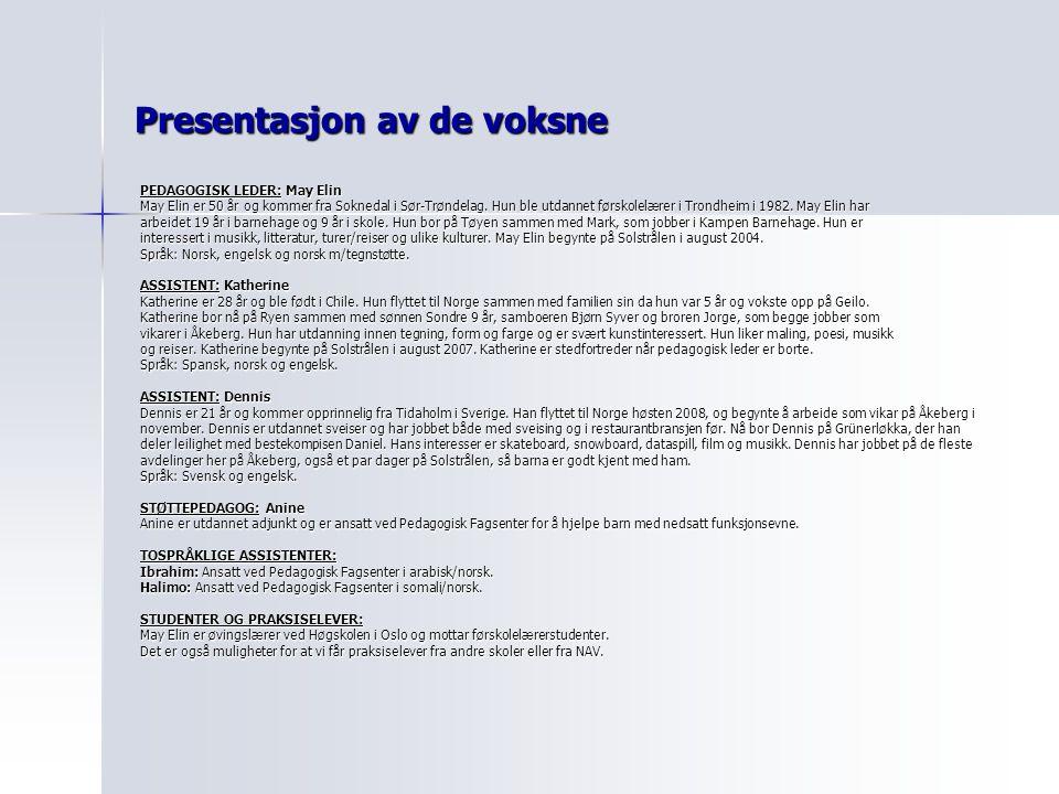 Presentasjon av de voksne PEDAGOGISK LEDER: May Elin May Elin er 50 år og kommer fra Soknedal i Sør-Trøndelag. Hun ble utdannet førskolelærer i Trondh
